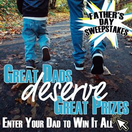 Great Dads Deserve Great Prizes - Enter the Father's Day Sweepstakes